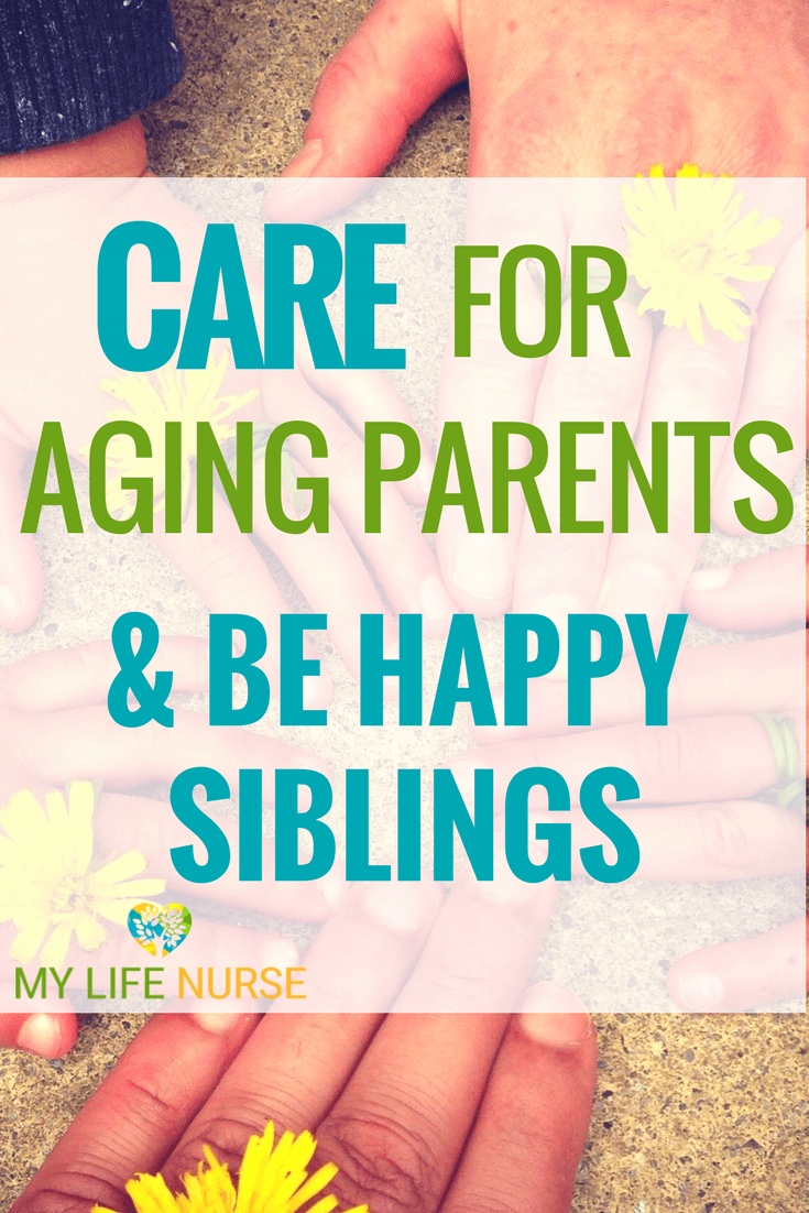 5 Ways that siblings can work together to care for ill or aging parents and be happy with each other.