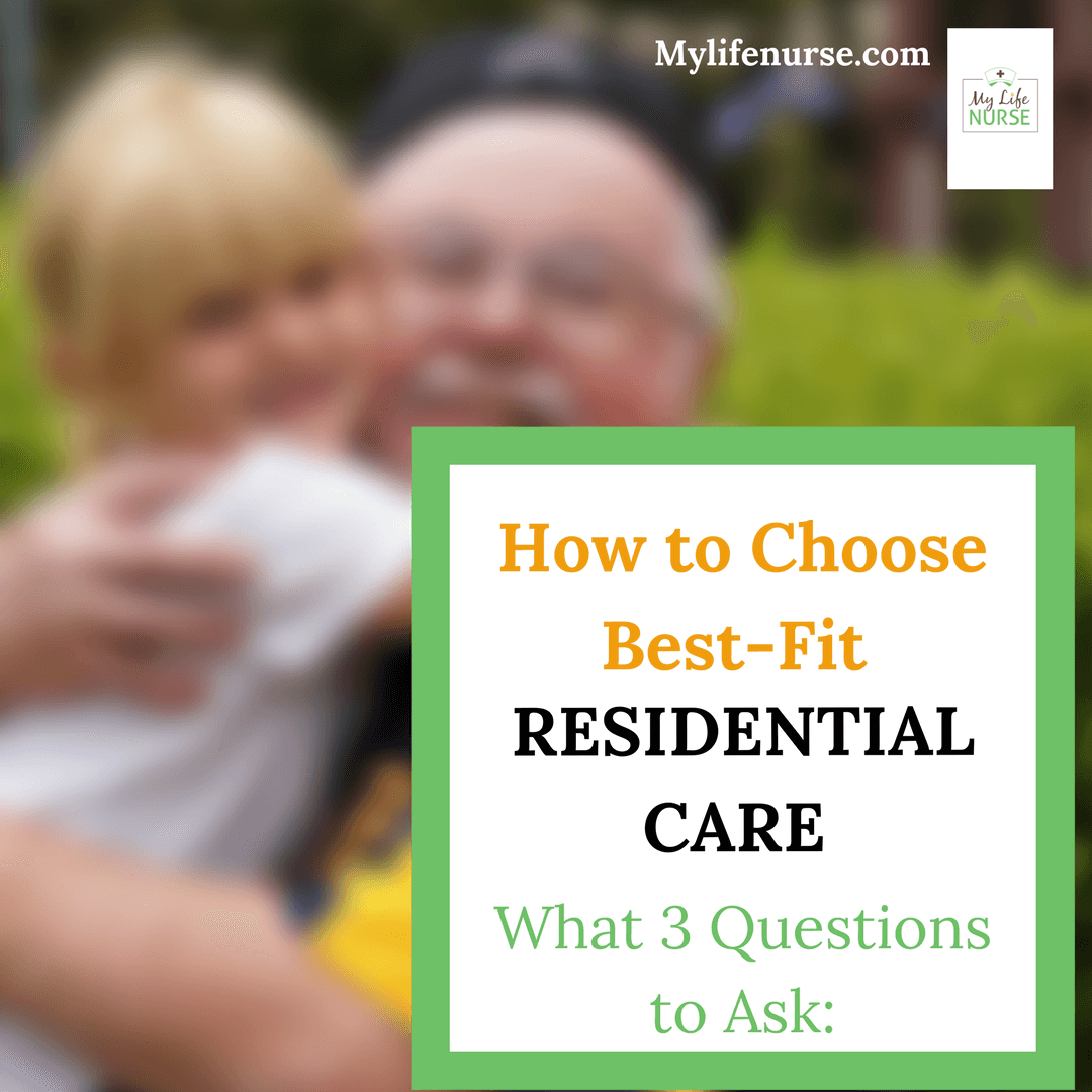 How to Choose Best-Fit Residential Care: What 3 Questions to Ask