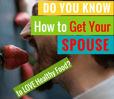 Get Your Spouse to Love Healthy Food
