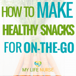 How to Make Healthy Snacks for People On-the-Go! Don't make your family go hungry - use these simple to follow guidelines for perfect snack ideas on the go!