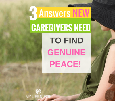 3 Important Answers Every New Caregiver Needs for Genuine Peace!