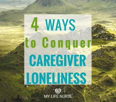 4 Terrific Ways to Conquer Caregiver Loneliness or Jealousy