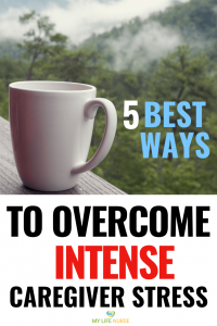 Best Ways to Overcome Intense Caregiver Stress