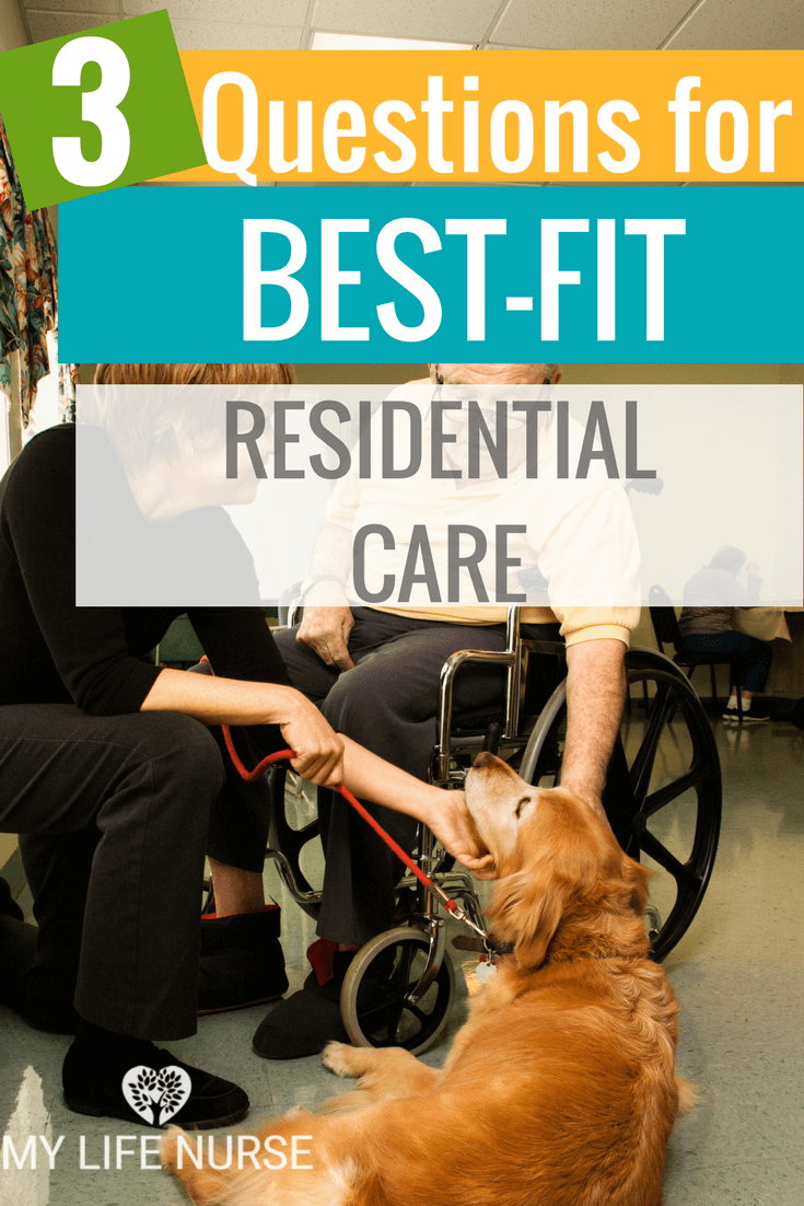 How to select best-fit residential care for loved ones. What 3 questions to ask to ensure your loved one is happy & secure and receives appropriate services!