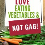 fresh garden veggies how to love eating vegetables and not gag