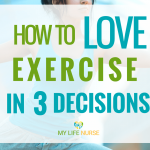 Hate to Exercise? How to Love Exercise in 3 Decisions!