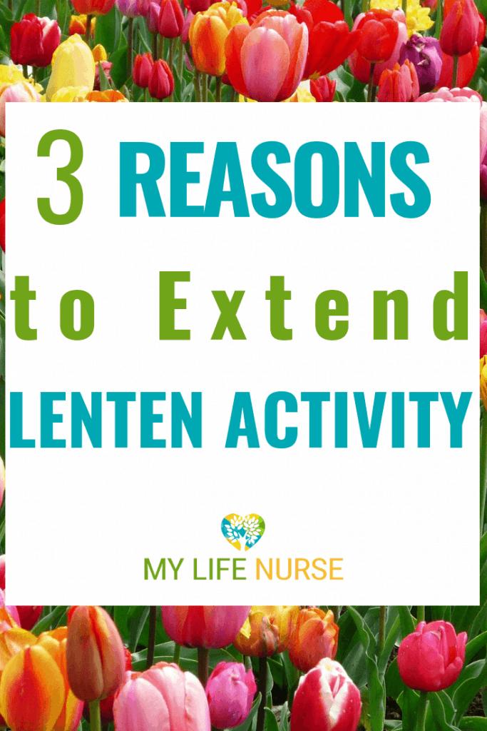 Reasons to Extend Lenten Activities