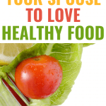 how to get your spouse to love healthy food