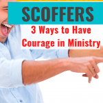 Don't fear scoffers 3 ways to have courage in ministry