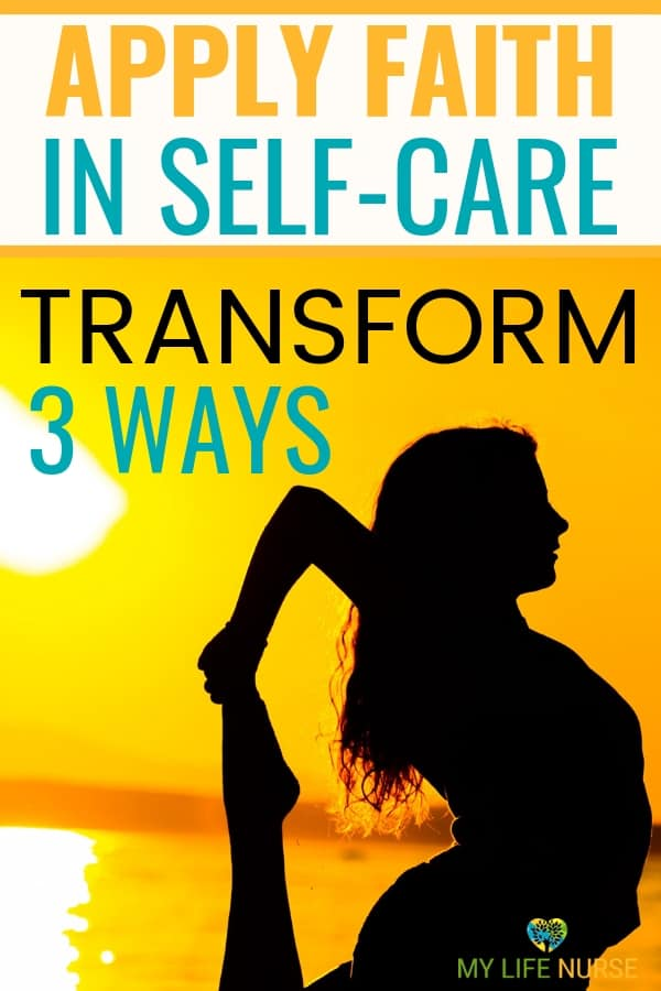 Need to change your lifestyle? Learn how to apply faith in your self-care to transform 3 ways and take better care of yourself! |self-care strategy| tips for better self-care | healthy transformation | lower blood pressure | reduce stress | #mylifenurse #selfcare #takebettercareofmyself #newyearsresolutions