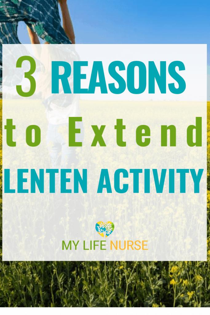 3 Reasons to Extend Lenten Activities