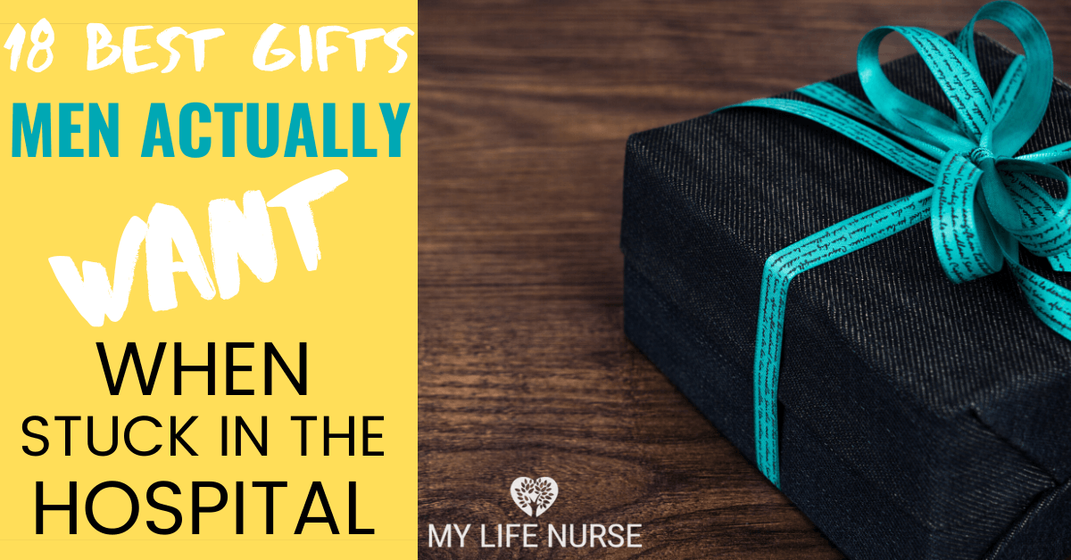Best Gifts Men Actually Want When Stuck In Hospital My Life Nurse