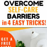 How to Overcome Self-care Barriers with 4 Easy Tricks - tea and mint leaves