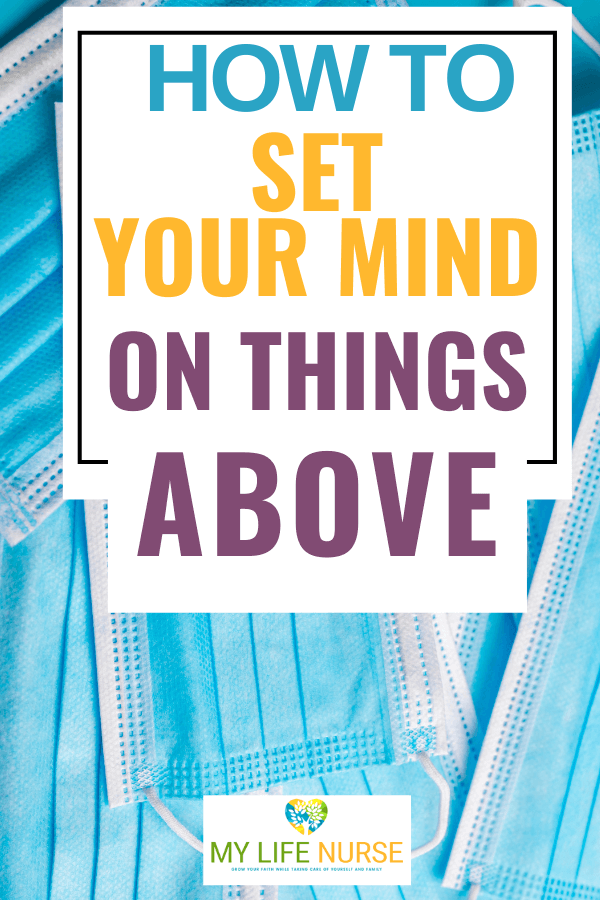 With everything going on, it's easy to get distracted and lose faith. Here are 8 ways how to set your mind on Things Above so you can find peace, lower anxiety, and focus on things that are pure. #purposeful #positivethinking #positivethingsandprayer #thingsabove #intentional #faith #Colossians32  #GodsWord  #Godspromises  #scripture  #bibleverse  #Colossians  #Christian  #setyourmindonthingsabovenotonthingsontheearth  #setyourmindonthingsabove #purethings #mylifenurse